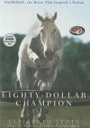 The Eighty-Dollar Champion: Snowman, the Horse That Inspired a Nation - Elizabeth Letts, Bronson Pinchot