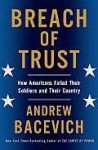 Breach of Trust: How Americans Failed Their Soldiers and Their Country - Andrew J. Bacevich