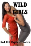 Wild Girls: Five Explicit Tales of First Lesbian Sex - Alice Drake, Connie Hastings, Geena Flix, Sally Whitley, Sandra Strike