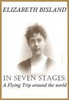 In Seven Stages: A Flying Trip Around the World - Elizabeth Bisland