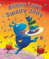 Aliens Love Smelly Jelly. Tony Mitton, Guy Parker-Rees - Tony Mitton, Guy Parker-Rees
