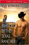 Branded by the Texas Rancher - Jan Bowles