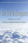 The End of Arrogance: America in the Global Competition of Ideas - Steven Weber, Bruce W. Jentleson
