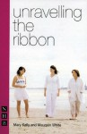 Unravelling the Ribbon - Mary Kelly, Maureen White