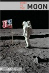 First to the Moon: A Brief History of U.S. / Russian Space Programs - James K. Wheaton, Golgotha Press