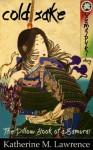 Cold Sake, A Yamabuki Story (The Pillow Book of a Samurai) - Katherine M. Lawrence, Laura Lis Scott
