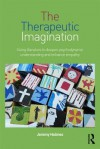 The Therapeutic Imagination: Using Literature to Deepen Psychodynamic Understanding and Enhance Empathy - Jeremy Holmes