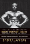 The Life and Legend of Robert Stonewall Jackson: Body Builder, Wrestler, and Survivor: My Battle with the Vietnam War, Drugs, and Prison - Robert Jackson