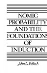 Nomic Probability and the Foundations of Induction - John L. Pollock