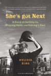 She's Got Next : A Story of Getting In, Staying Open, and Taking a Shot - Melissa King