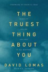 The Truest Thing about You: Identity, Desire, and Why It All Matters - David Lomas, D. R. Jacobsen, Francis Chan