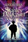 The Adventures of Stanley Delacourt (Hartlandia, #1) - Ilana Waters