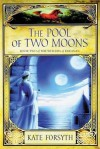 The Pool of Two Moons - Kate Forsyth