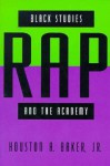 Black Studies, Rap, and the Academy - Houston A. Baker Jr.