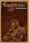 Book of the Dead 6: Forever Dead - Anthony Giangregorio, Kelly Hudson, Rebecca Besser