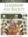 Leadership and Society: Power, Politics and the Rulers of History - John Haywood