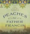 Peaches for Father Francis: A Novel - Joanne Harris, Rula Lenska, Gareth Armstrong