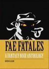 Fae Fatales: A Fantasy Noir Anthology - Jax Goss, M. Kate Allen, Sally Bell, Daniel W. Heichel Jr., Dominica Malcolm, Jeremiah Murphy, J.L. Pauler, Jasmine Templet, Tom Trumpinski, Everett Warren