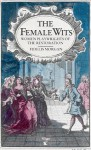 The Female Wits: Women Playwrights On The London Stage 1660 1720 - Fidelis Morgan