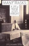 Many Masks: A Life of Frank Lloyd Wright - Brendan Gill