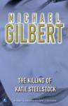 The Killing of Katie Steelstock - Michael Gilbert