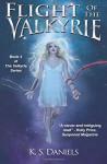 Flight of the Valkyrie (The Valkyrie Series) (Volume 2) - K S Daniels