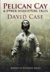 Pelican Cay & Other Disquieting Tales - David Case, Les Edwards, Randy Broecker