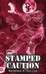 Stamped Caution - Raymond Z. Gallun