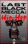 The Last Back Mecca: Hip Hop : A Black Cultural Awareness Phenomena and It's African-American Community - Robert Jackson