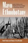 Mayo Ethnobotany: Land, History, and Traditional Knowledge in Northwest Mexico - David Yetman