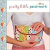 Pretty Little Patchwork - Lark Books, Larry Shea, Stewart O'Shields, Susan McBride, Lark Books