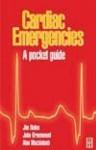 Cardiac Emergencies: A Pocket Guide - Jim Nolan, John Greenwood, Alan Mackintosh