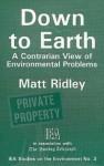 Down to Earth: A Contrarian View of Environmental Problems - Matt Ridley