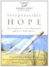 Irrepressible Hope Devotional: Devotions to Anchor Your Soul and Buoy Your Spirit (Women of Faith (Publishing Group)) - Women of Faith, Patsy Clairmont, Barbara Johnson, Nicole Johnson, Marilyn Meberg, Luci Swindoll, Sheila Walsh, Thelma Wells
