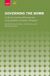Governing the Bomb: Civilian Control and Democratic Accountability of Nuclear Weapons - Hans Born, Bates Gill, Heiner H?nggi