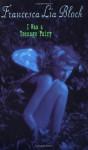 I Was a Teenage Fairy - Francesca Lia Block