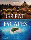 Lonely Planet Great Escapes (General Pictorial) - Ann Abel, Sophy Roberts, Helen Ranger, Oliver Smith, Stephanie Pearson, Brendan Sainsbury, Nick Trend, Daniel Savery Raz, Mara Vorhees, Kate Armstrong