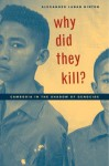Why Did They Kill?: Cambodia in the Shadow of Genocide (California Series in Public Anthropology) - Alexander Laban Hinton, Robert Jay Lifton