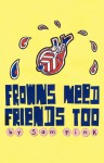 Frowns Need Friends Too - Sam Pink