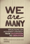 We Are Many: Critical Reflections on Movement Strategy from Occupation to Liberation - Kate Khatib, Margaret Killjoy, Mike McGuire, David Graeber