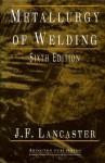 Metallurgy of Welding - J.F. Lancaster, John Lancaster