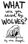 What Were You Raised By Wolves? - Vera Brosgol