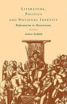 Literature, Politics, And National Identity: Reformation To Renaissance - Andrew Hadfield