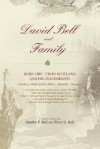David Bell and Family: Born Circ 1780 in Scotland and His Descendents - Sandra Bell, Peter Bell