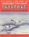 USN/USMC Two-Seat Skyhawks: TA-4F, EA-4F, TA-4J, and OA-4M - Steve Ginter