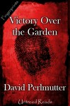 Victory Over the Garden - David Perlmutter
