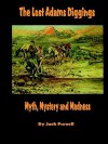 The Lost Adams Diggings: Myth, Mystery and Madness - Jack Purcell