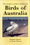 The Complete Guide To Finding The Birds Of Australia - Richard Thomas, Sarah Thomas