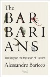 The Barbarians: An Essay On the Mutation of Culture - Alessandro Baricco, Stephen Sartarelli