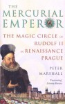 The Mercurial Emperor: The Magic Circle of Rudolf II in Renaissance Prague - Peter Marshall
